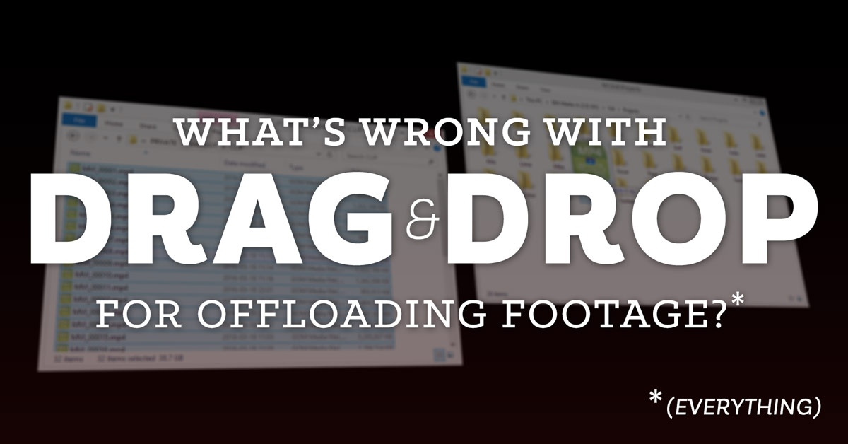 Offloading Footage: What's Wrong with Drag & Drop? Everything